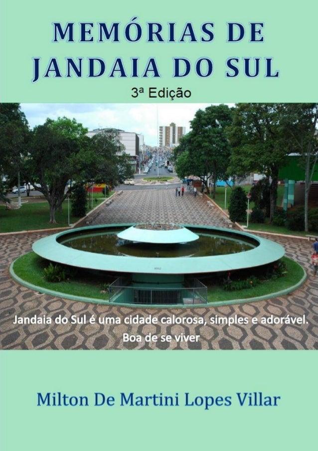 Professor Milton Lopes MEMÓRIAS DE JANDAIA DO SUL – 3ª Edição Jandaia do Sul – PR – Março de 2013