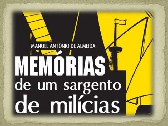 Escritor romântico de transição para o Realismo, Manuel Antônio de Almeida (1831-1861) se formou em Medicina mas era jorna...
