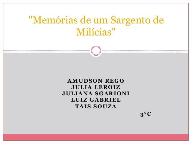 """AMUDSON REGO JULIA LEROIZ JULIANA SGARIONI LUIZ GABRIEL TAIS SOUZA 3°C """"Memórias de um Sargento de Milícias"""""""