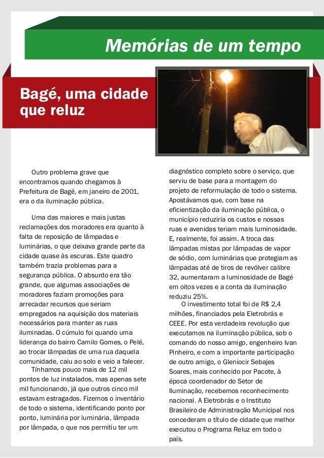 Outro problema grave que encontramos quando chegamos à Prefeitura de Bagé, em janeiro de 2001, era o da iluminação pública...