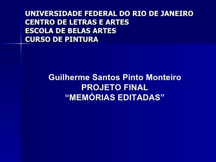 """Guilherme Santos Pinto Monteiro PROJETO FINAL """" MEMÓRIAS EDITADAS"""" UNIVERSIDADE FEDERAL DO RIO DE JANEIRO CENTRO DE LETRAS..."""