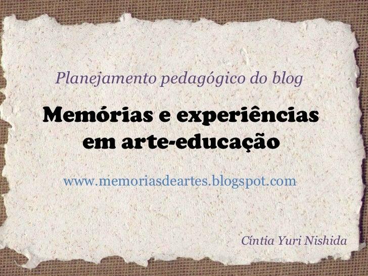 Planejamento pedagógico do blog<br />Memórias e experiências em arte-educação<br />www.memoriasdeartes.blogspot.com<br />C...
