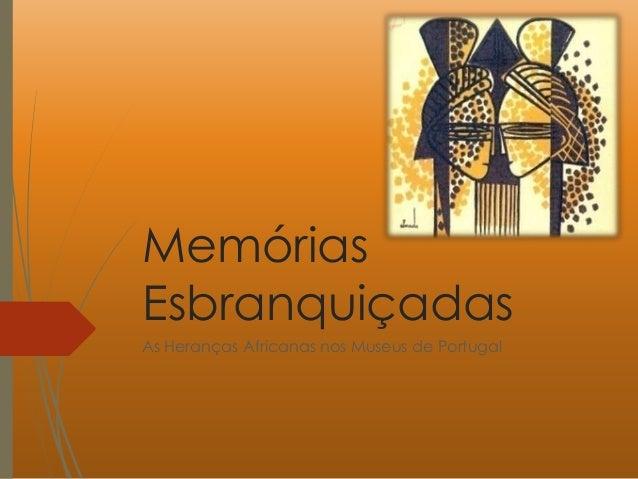 Memórias Esbranquiçadas As Heranças Africanas nos Museus de Portugal