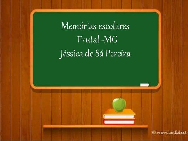 Memórias escolares Frutal -MG Jéssica de Sá Pereira