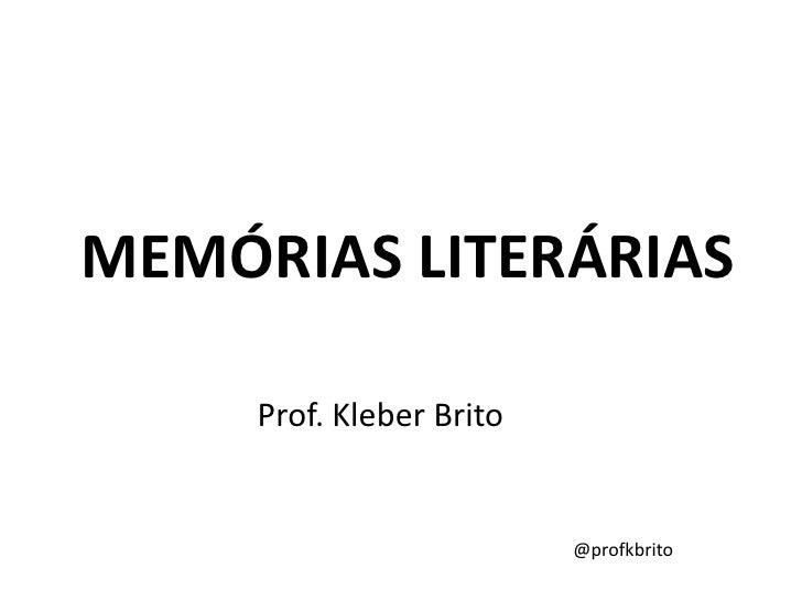 MEMÓRIAS LITERÁRIAS     Prof. Kleber Brito                          @profkbrito