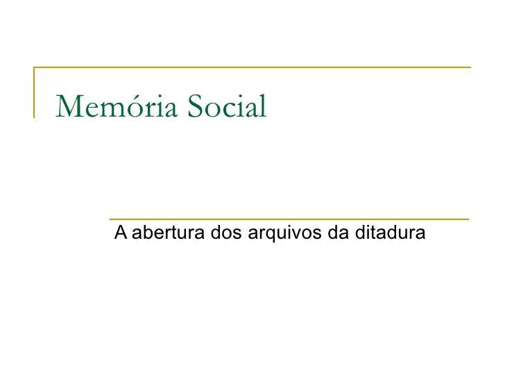 Memória Social A abertura dos arquivos da ditadura