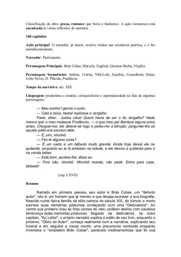 Classificação da obra: prosa, romance que beira o fantástico. A ação romanesca está encadeada às várias reflexões do narra...
