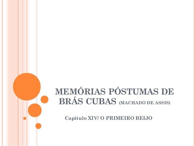 MEMÓRIAS PÓSTUMAS DEBRÁS CUBAS (MACHADO DE ASSIS)Capítulo XIV/ O PRIMEIRO BEIJO