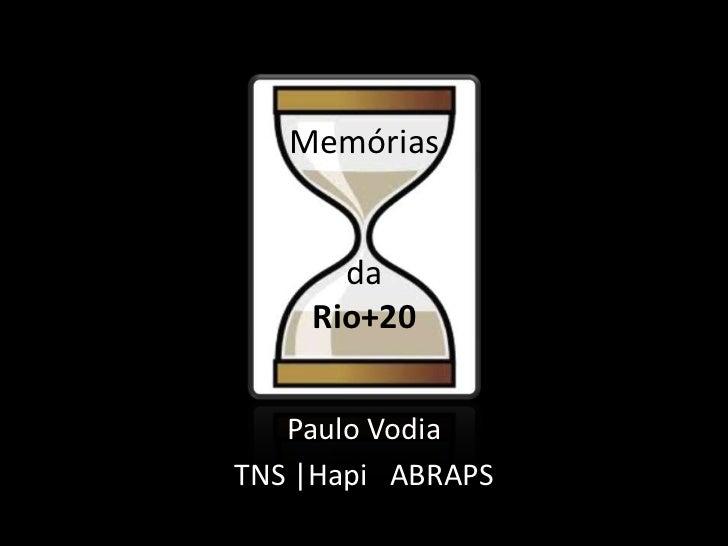 Memórias      da    Rio+20   Paulo VodiaTNS |Hapi ABRAPS