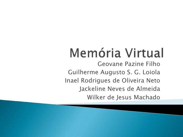 Memória Virtual<br />GeovanePazine Filho<br />Guilherme Augusto S. G. Loiola<br />Inael Rodrigues de Oliveira Neto<br />Ja...