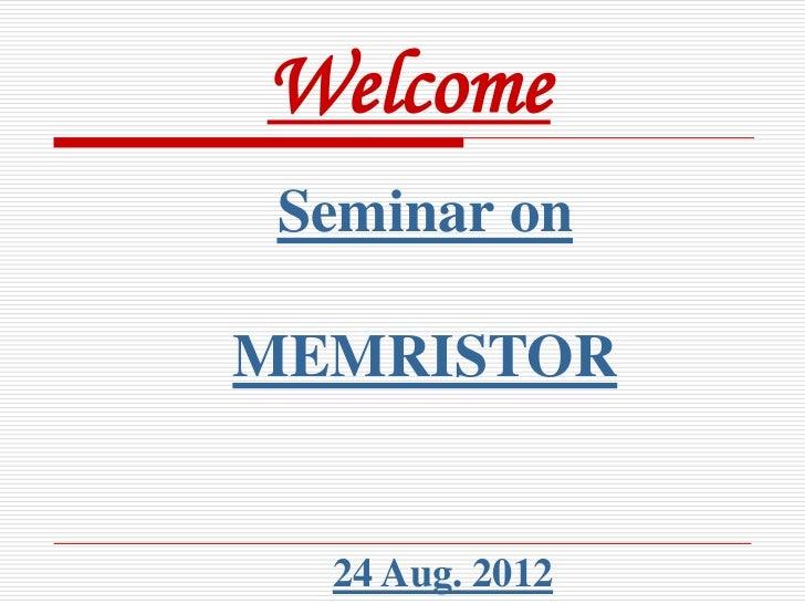 memristor seminar ppt Memristor seminar, complete seminar report on memristor pdf, advantages disadvantages memristor, memristor a groundbreaking new circuit pdf, memristor ppt slide, memristor memory, memristor ppt, send me some slides regarding seminar on memristor.