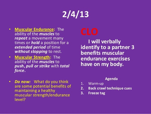 2/4/13• Muscular Endurance: The  ability of the muscles to  repeat a movement many                                    CLO ...