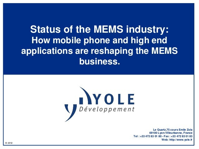 Status of the MEMS industry:           How mobile phone and high end         applications are reshaping the MEMS          ...