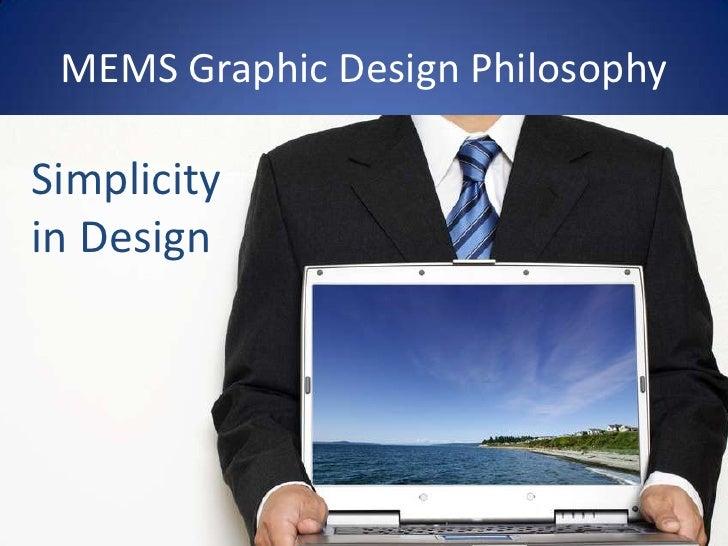 MEMS Graphic Design Philosophy<br />Simplicity in Design<br />