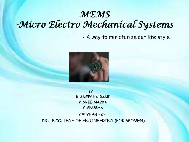 MEMS-Micro Electro Mechanical Systems                     - A way to miniaturize our life style                        BY-...