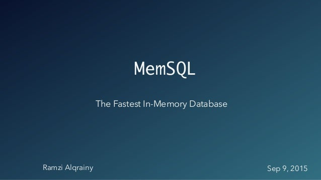 Ramzi Alqrainy Sep 9, 2015 MemSQL The Fastest In-Memory Database