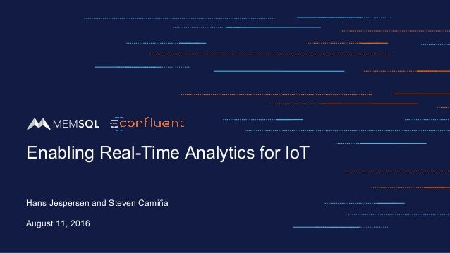 Hans Jespersen and Steven Camiña August 11, 2016 Enabling Real-Time Analytics for IoT