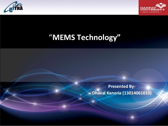 """MEMS Technology""  Presented ByDhaval Kaneria (13014061010)"