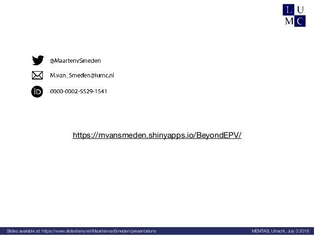 Slides available at: https://www.slideshare.net/MaartenvanSmeden/presentations MEMTAB, Utrecht, July 3 2018 https://mvansm...