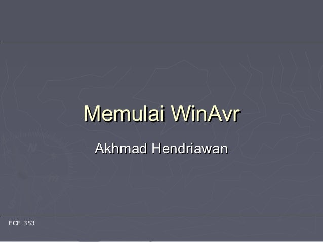 ECE 353 Memulai WinAvrMemulai WinAvr Akhmad HendriawanAkhmad Hendriawan