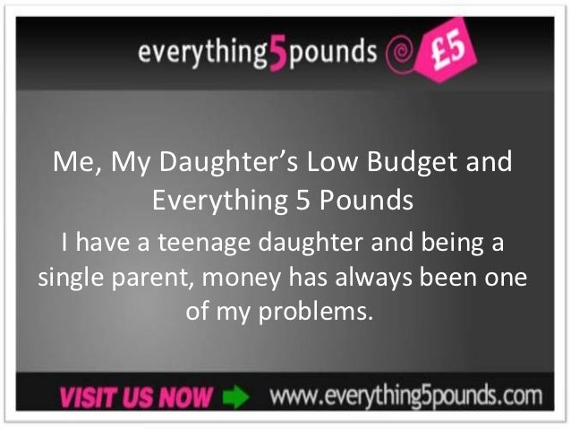 Me, My Daughter's Low Budget and       Everything 5 Pounds  I have a teenage daughter and being asingle parent, money has ...