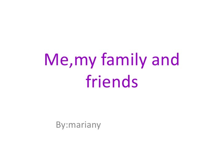 Me,my family and    friends By:mariany