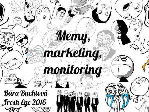 Memy, marketing, monitoring Bára Buchtová Fresh Eye 2016