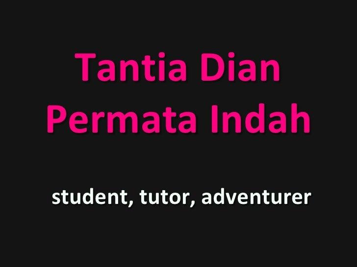 Tantia Dian Permata Indah student, tutor, adventurer