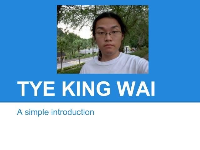 TYE KING WAI A simple introduction