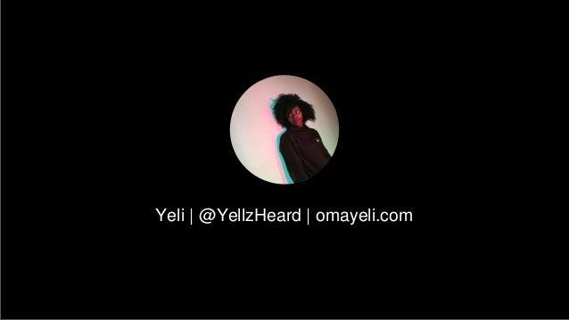 Yeli | @YellzHeard | omayeli.com