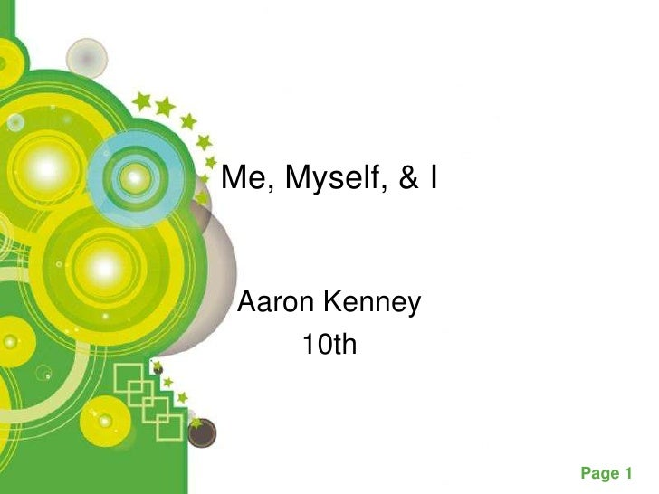 Me, Myself, & I Aaron Kenney     10th Powerpoint Templates                        Page 1