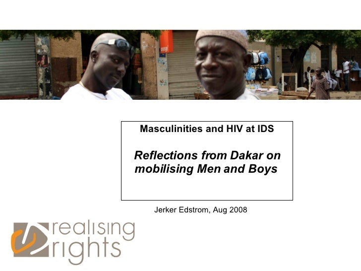 Masculinities and HIV at IDS Reflections from Dakar on mobilising Men and Boys   Jerker Edstrom, Aug 2008