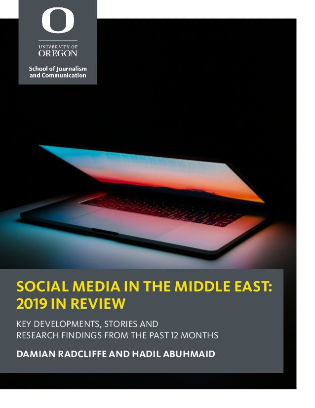 SOCIAL MEDIA IN THE MIDDLE EAST: 2019 IN REVIEW KEY DEVELOPMENTS, STORIES AND RESEARCH FINDINGS FROM THE PAST 12 MONTHS DA...