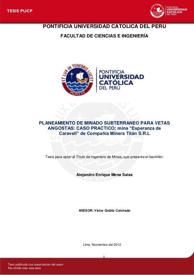 ii PONTIFICIA UNIVERSIDAD CATOLICA DEL PERU FACULTAD DE CIENCIAS E INGENIERÍA PLANEAMIENTO DE MINADO SUBTERRANEO PARA VETA...