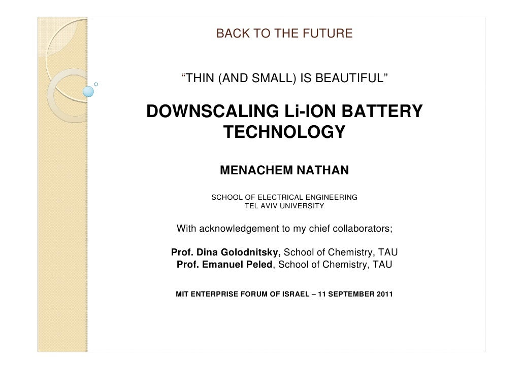 "BACK TO THE FUTURE    ""THIN (AND SMALL) IS BEAUTIFUL""DOWNSCALING Li-ION BATTERY      TECHNOLOGY             MENACHEM NATHA..."