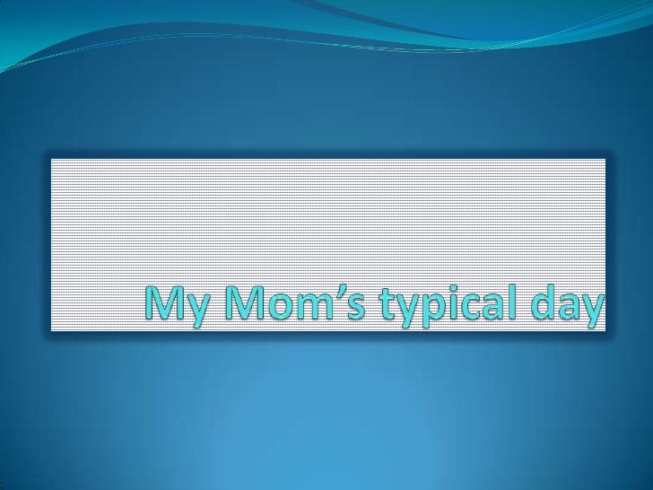 my mom s typical day The modern-day definition of a stay-at-home mom is someone who may or may   if you're thinking of becoming a sahm, talk with your spouse.