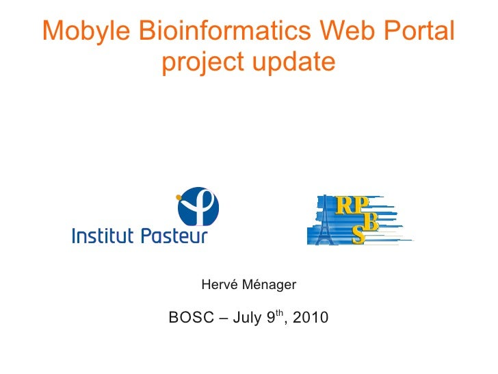Mobyle Bioinformatics Web Portal          project update                  Hervé Ménager           BOSC – July 9th, 2010