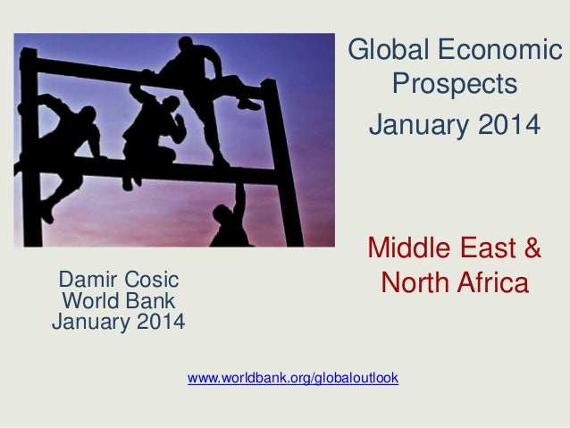 Global Economic Prospects January 2014  Damir Cosic World Bank January 2014  Middle East & North Africa  www.worldbank.org...