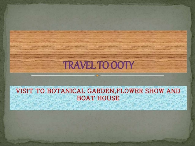 VISIT TO BOTANICAL GARDEN,FLOWER SHOW AND  BOAT HOUSE
