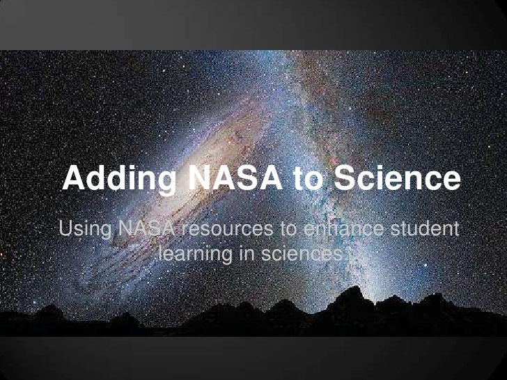 Adding NASA to ScienceUsing NASA resources to enhance student         learning in sciences.
