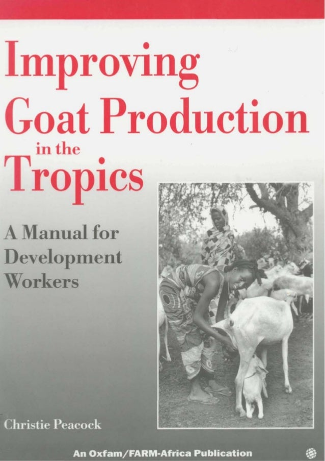 ImprovingGoat Productionin theTropicsA Manual forDevelopmentWorkersrisiie r^eacocAn Oxfam/FARM-Africa Publication