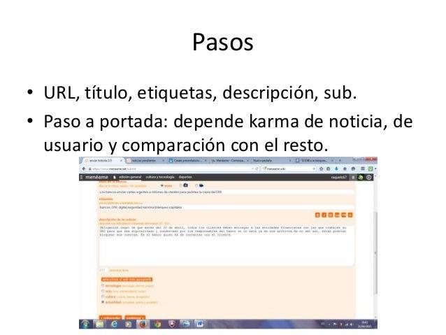 Pasos • URL, título, etiquetas, descripción, sub. • Paso a portada: depende karma de noticia, de usuario y comparación con...