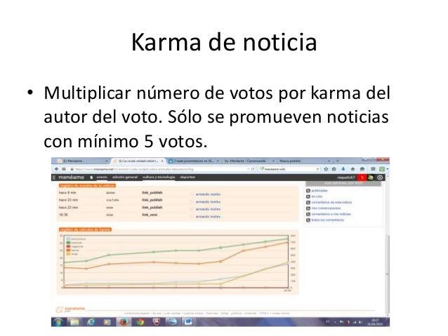 Karma de noticia • Multiplicar número de votos por karma del autor del voto. Sólo se promueven noticias con mínimo 5 votos.