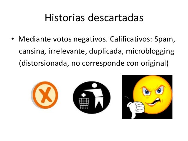 Historias descartadas • Mediante votos negativos. Calificativos: Spam, cansina, irrelevante, duplicada, microblogging (dis...