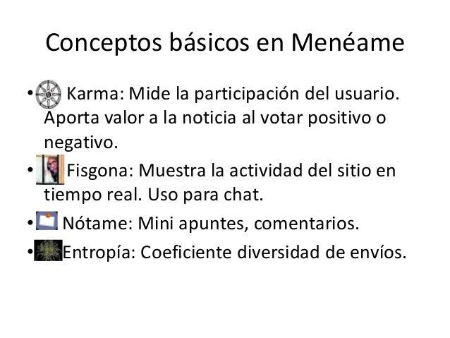 Conceptos básicos en Menéame • Karma: Mide la participación del usuario. Aporta valor a la noticia al votar positivo o neg...