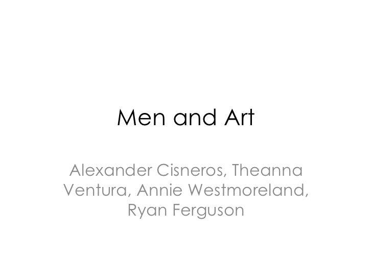 Men and Art Alexander Cisneros, Theanna Ventura, Annie Westmoreland, Ryan Ferguson