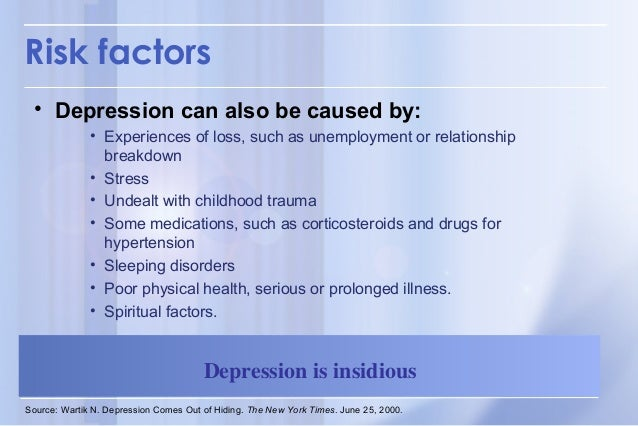 men and depression15 risk factors \u2022 depression can also be caused