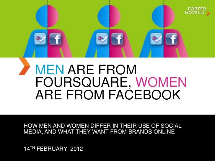 MEN ARE FROM   FOURSQUARE, WOMEN   ARE FROM FACEBOOKHOW MEN AND WOMEN DIFFER IN THEIR USE OF SOCIALMEDIA, AND WHAT THEY WA...