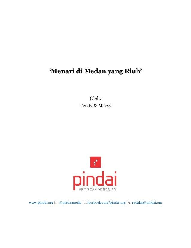 'Menari di Medan yang Riuh' Oleh: Teddy & Maesy www.pindai.org   t: @pindaimedia   f: facebook.com/pindai.org   e: redaksi...