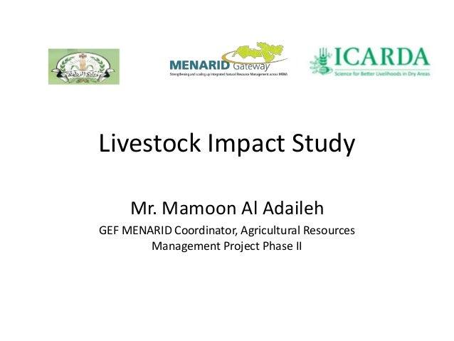 Livestock Impact Study Mr. Mamoon Al Adaileh GEF MENARID Coordinator, Agricultural Resources Management Project Phase II